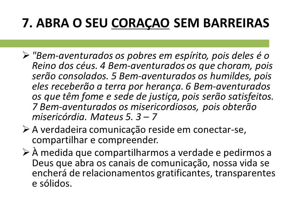 7. ABRA O SEU CORAÇAO SEM BARREIRAS