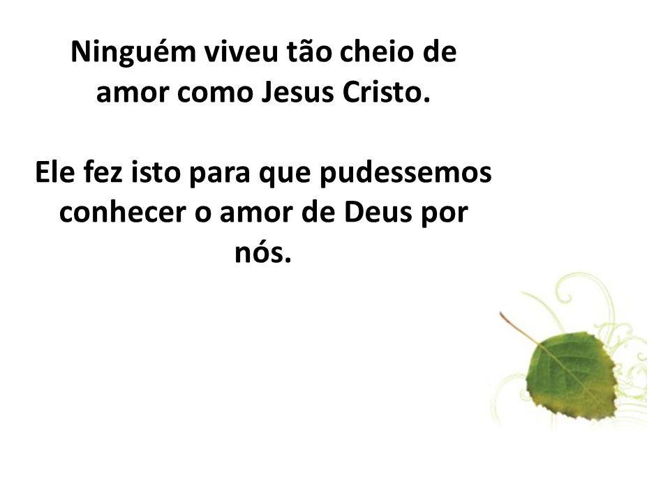 Ninguém viveu tão cheio de amor como Jesus Cristo