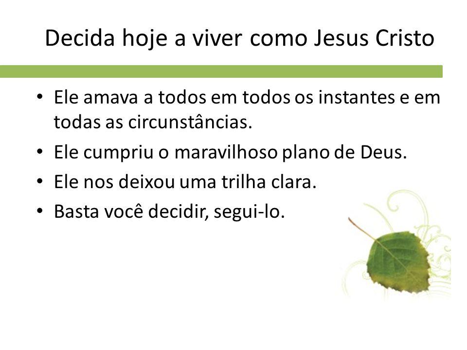 Decida hoje a viver como Jesus Cristo