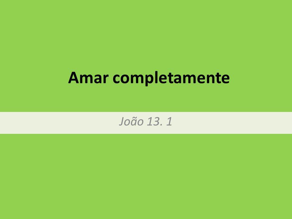 Amar completamente João 13. 1