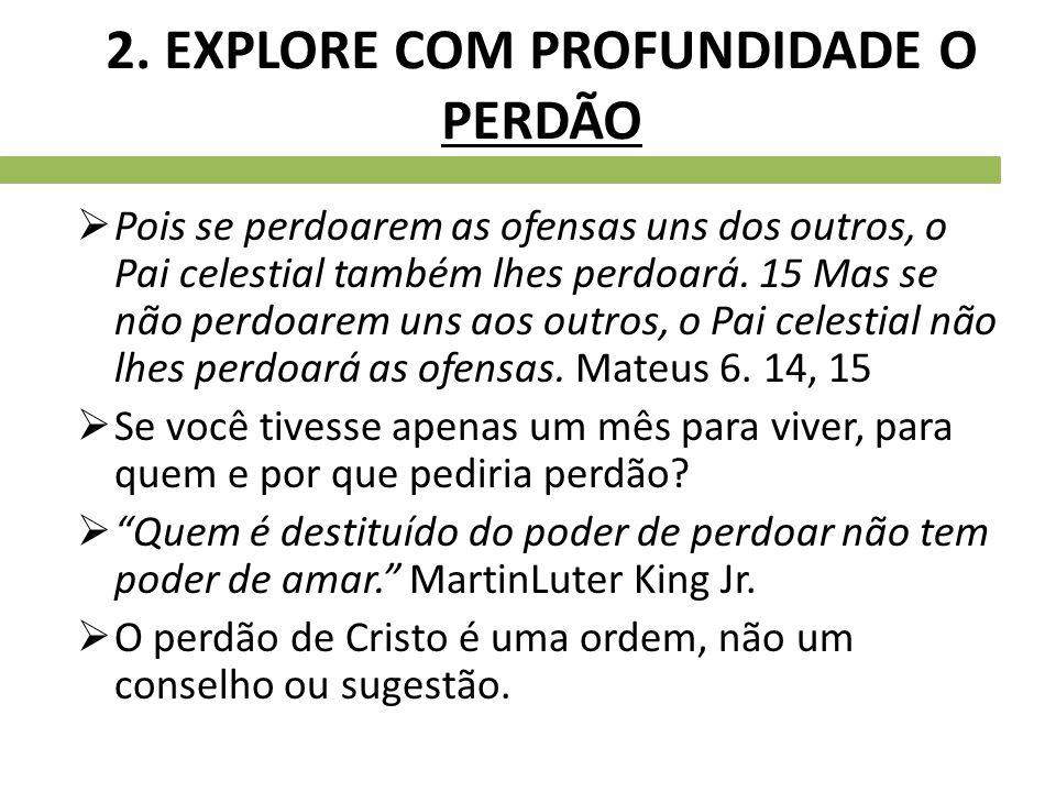 2. EXPLORE COM PROFUNDIDADE O PERDÃO