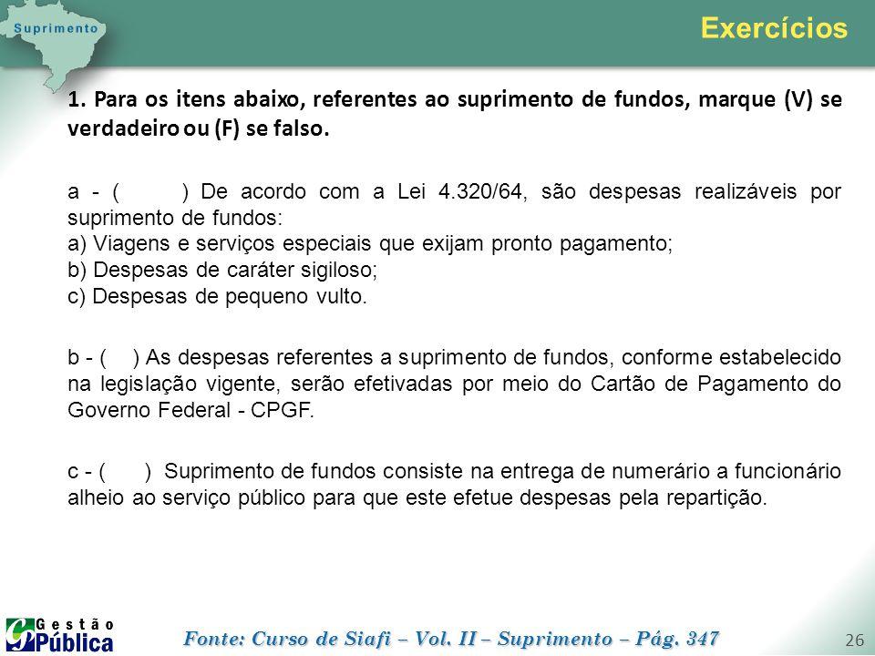 Exercícios 1. Para os itens abaixo, referentes ao suprimento de fundos, marque (V) se verdadeiro ou (F) se falso.
