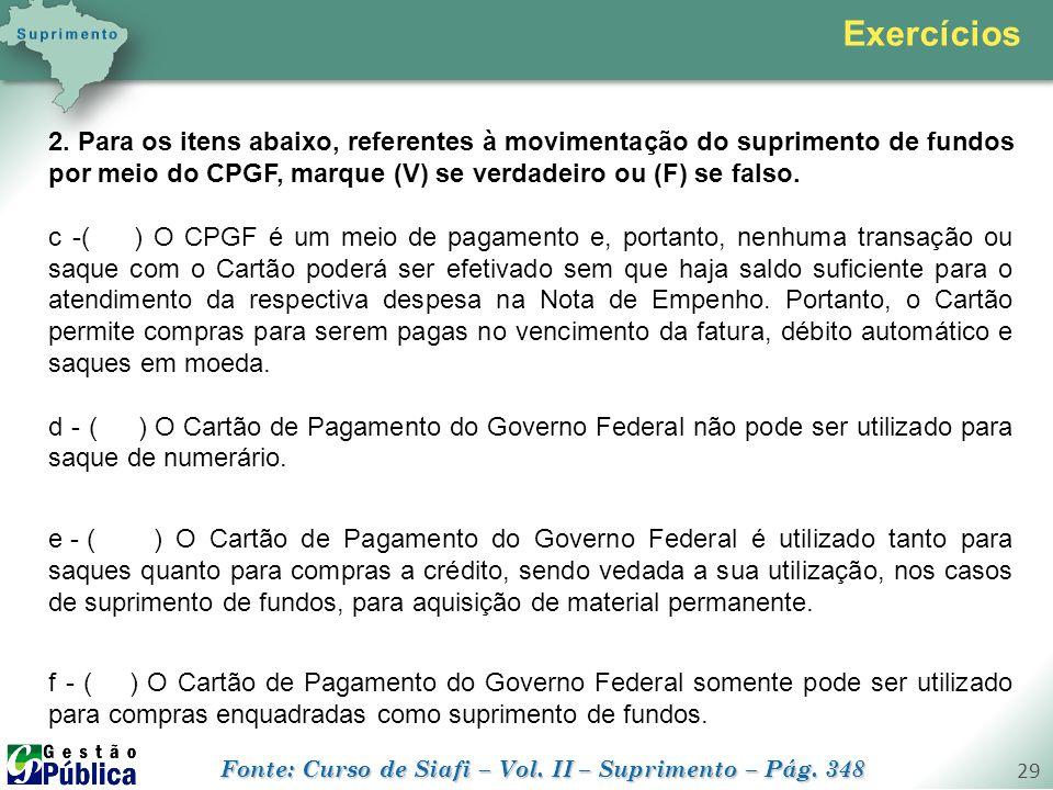 Exercícios 2. Para os itens abaixo, referentes à movimentação do suprimento de fundos por meio do CPGF, marque (V) se verdadeiro ou (F) se falso.