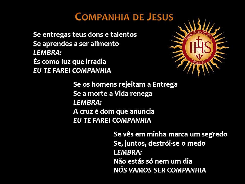 Companhia de Jesus Se entregas teus dons e talentos