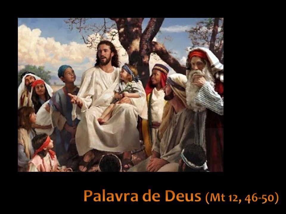 Palavra de Deus (Mt 12, 46-50)