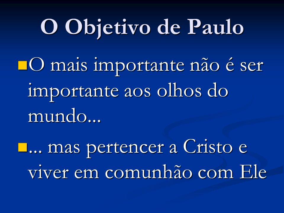 O Objetivo de Paulo O mais importante não é ser importante aos olhos do mundo...