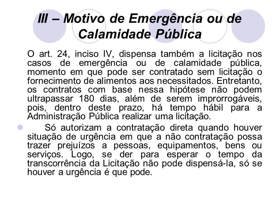 III – Motivo de Emergência ou de Calamidade Pública