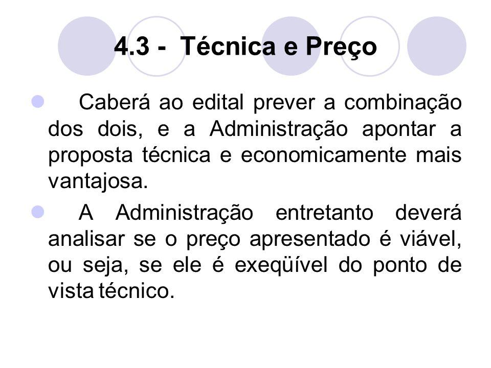 4.3 - Técnica e Preço Caberá ao edital prever a combinação dos dois, e a Administração apontar a proposta técnica e economicamente mais vantajosa.