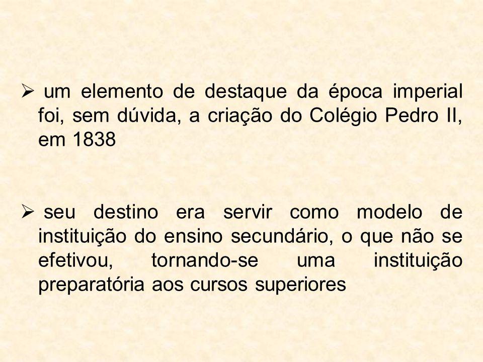 um elemento de destaque da época imperial foi, sem dúvida, a criação do Colégio Pedro II, em 1838