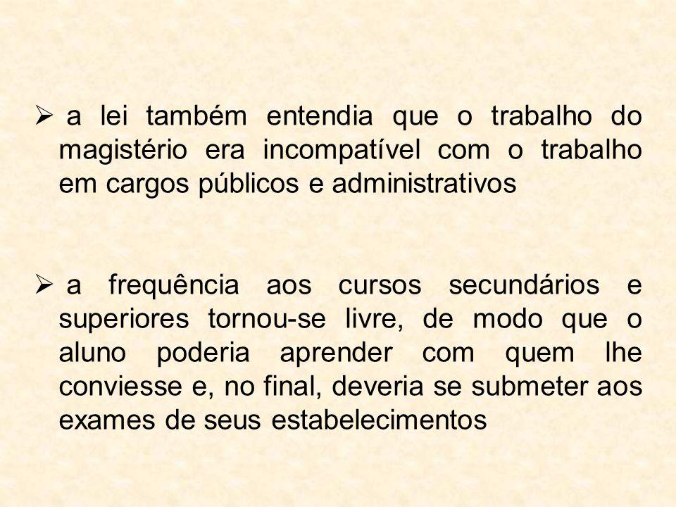 a lei também entendia que o trabalho do magistério era incompatível com o trabalho em cargos públicos e administrativos