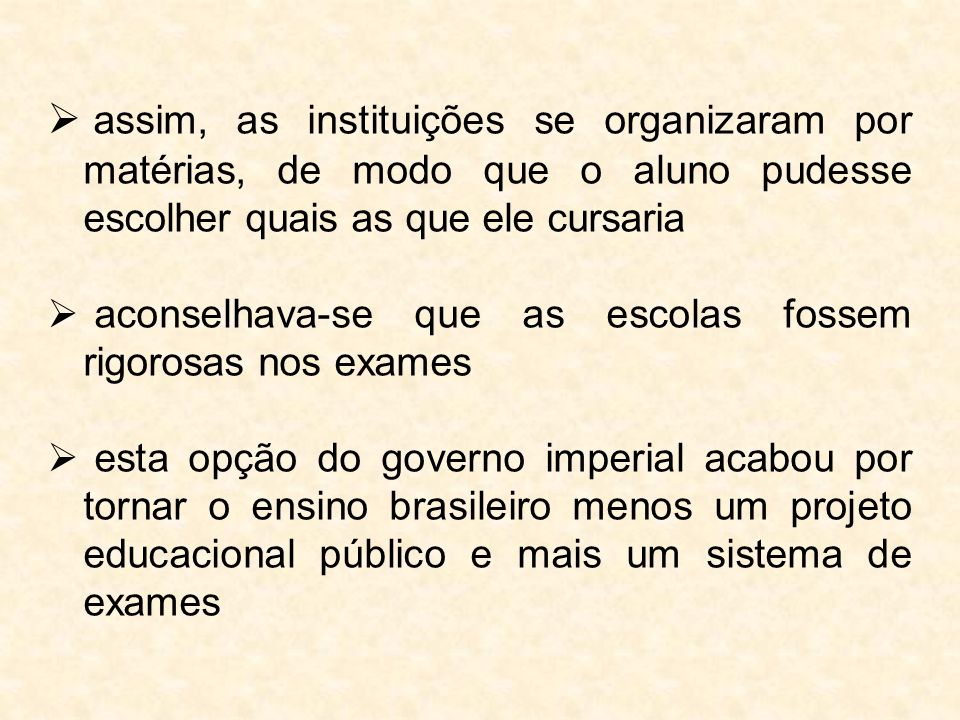 assim, as instituições se organizaram por matérias, de modo que o aluno pudesse escolher quais as que ele cursaria
