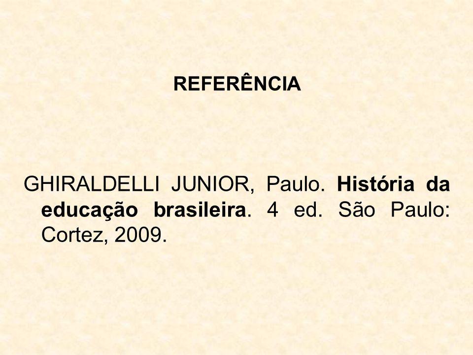 REFERÊNCIA GHIRALDELLI JUNIOR, Paulo. História da educação brasileira.