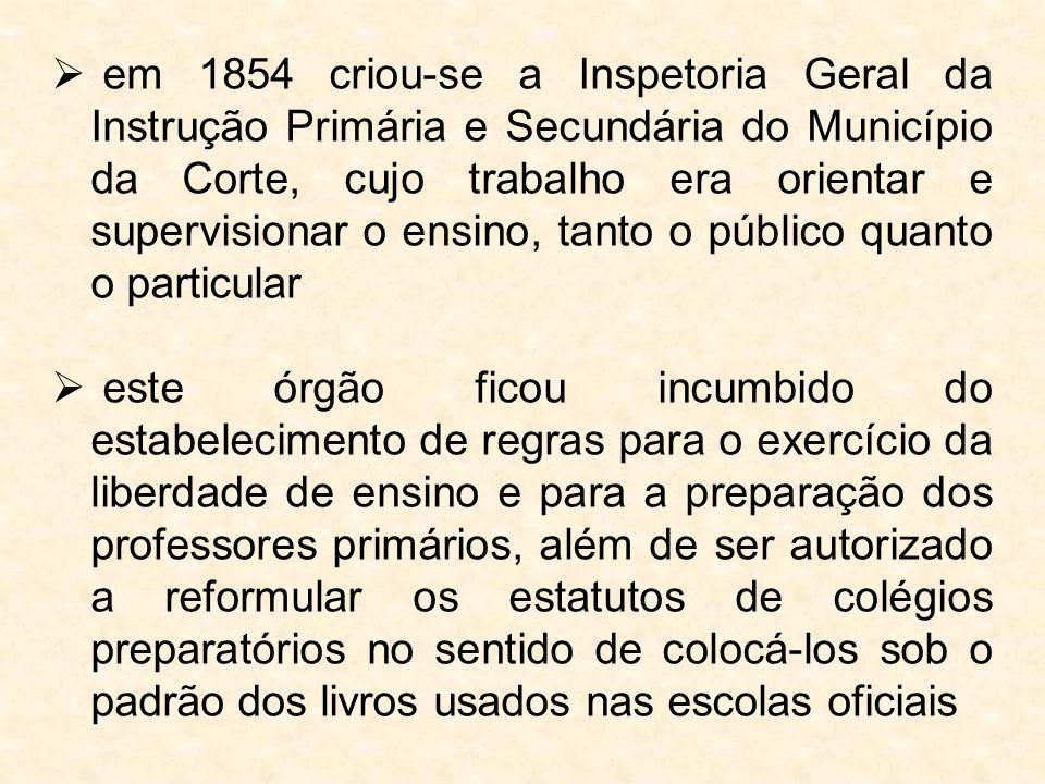 em 1854 criou-se a Inspetoria Geral da Instrução Primária e Secundária do Município da Corte, cujo trabalho era orientar e supervisionar o ensino, tanto o público quanto o particular