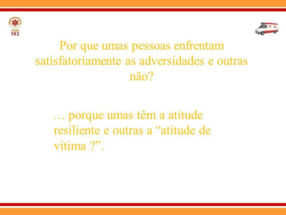 Por que umas pessoas enfrentam satisfatoriamente as adversidades e outras não