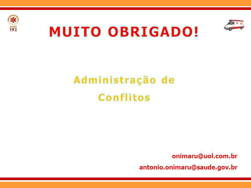 MUITO OBRIGADO! Administração de Conflitos onimaru@uol.com.br