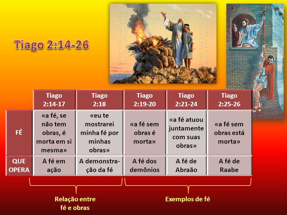 Tiago 2:14-26 Tiago 2:14-17 Tiago 2:18 2:19-20 2:21-24 2:25-26 FÉ