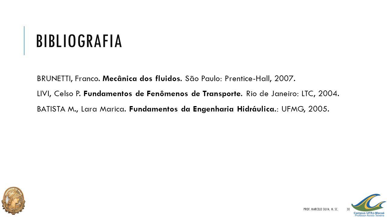 Bibliografia BRUNETTI, Franco. Mecânica dos fluidos. São Paulo: Prentice-Hall, 2007.