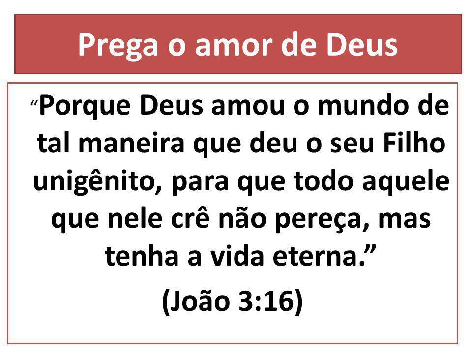 Prega o amor de Deus (João 3:16)