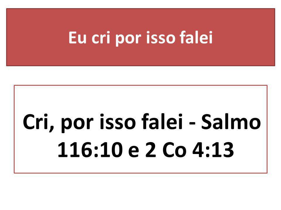 Cri, por isso falei - Salmo 116:10 e 2 Co 4:13