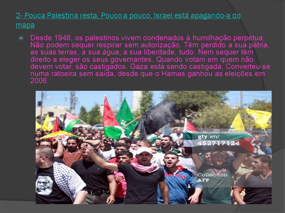 2- Pouca Palestina resta. Pouco a pouco, Israel está apagando-a do mapa