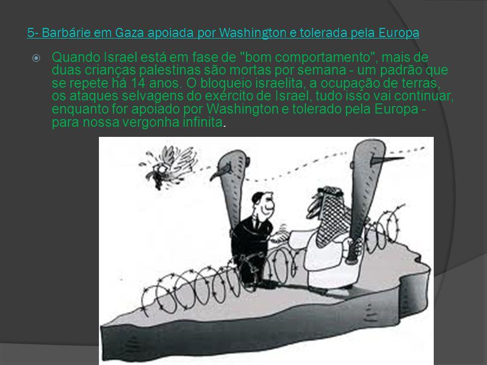 5- Barbárie em Gaza apoiada por Washington e tolerada pela Europa