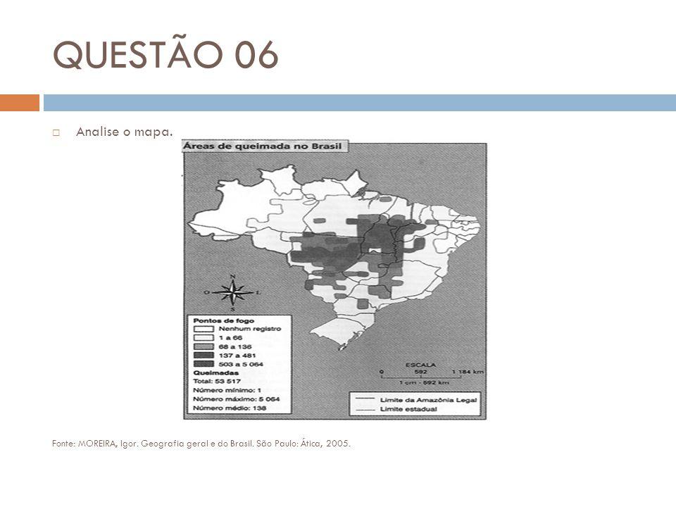 QUESTÃO 06 Analise o mapa. Fonte: MOREIRA, Igor.