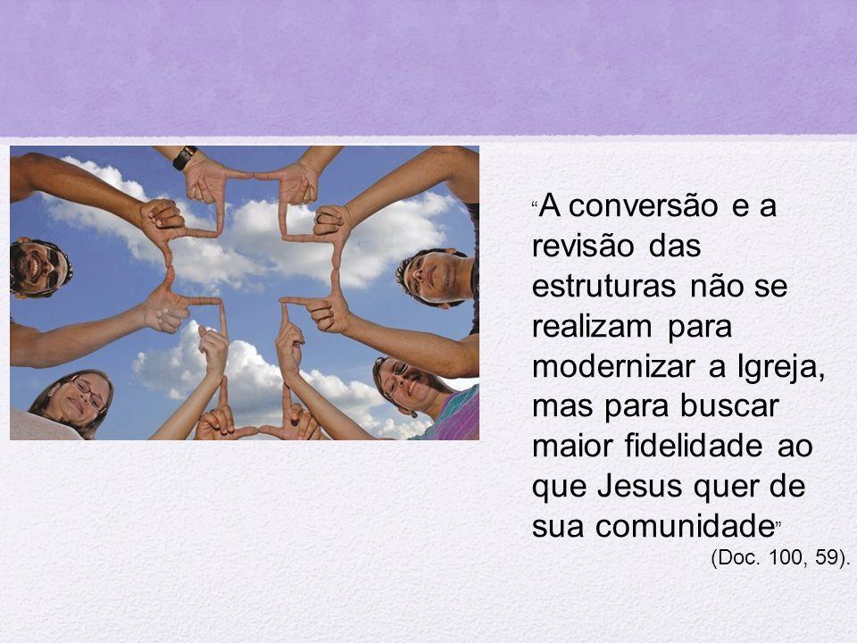 A conversão e a revisão das estruturas não se realizam para modernizar a Igreja, mas para buscar maior fidelidade ao que Jesus quer de sua comunidade