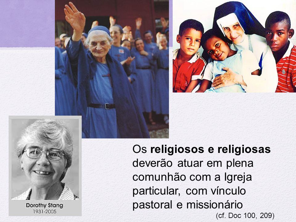 Os religiosos e religiosas deverão atuar em plena comunhão com a Igreja particular, com vínculo pastoral e missionário