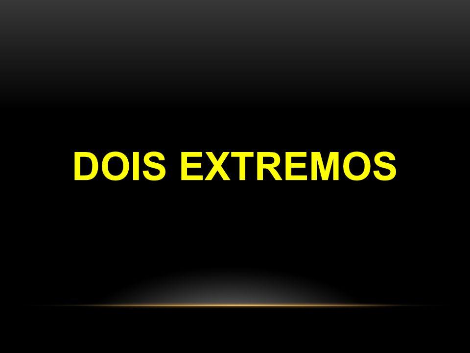 DOIS EXTREMOS