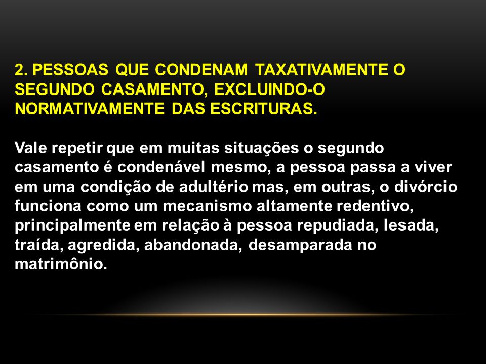 2. PESSOAS QUE CONDENAM TAXATIVAMENTE O SEGUNDO CASAMENTO, EXCLUINDO-O NORMATIVAMENTE DAS ESCRITURAS.