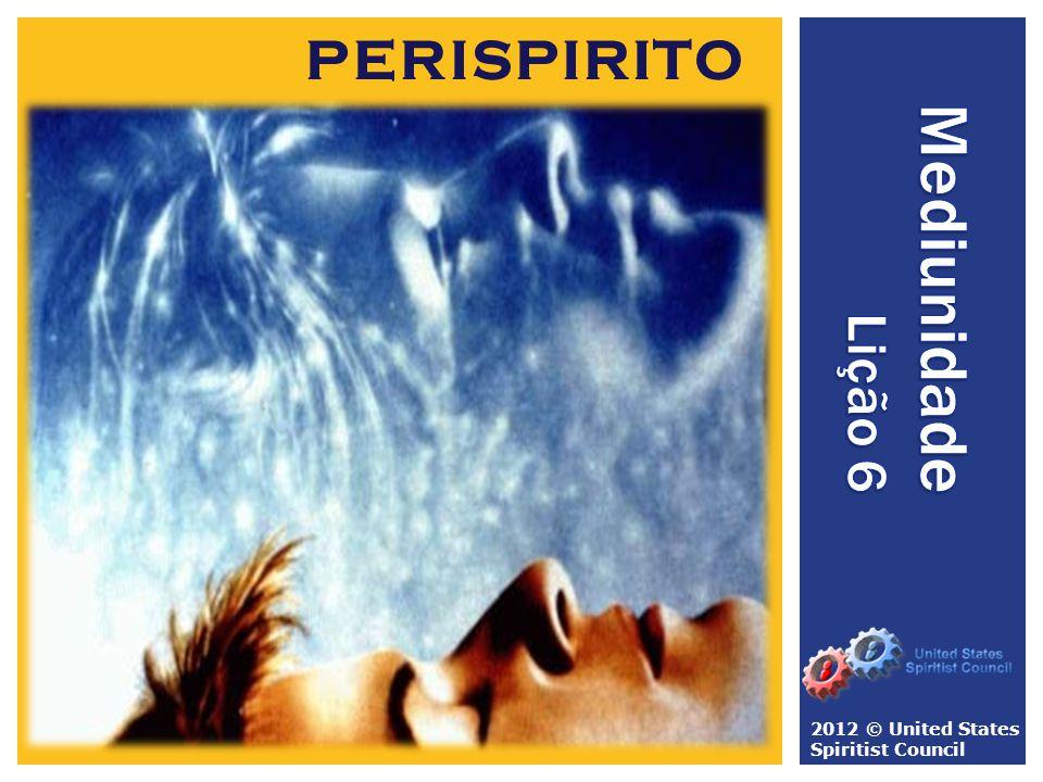 PERISPIRITO Mediunidade Lição 6 2012 © United States Spiritist Council
