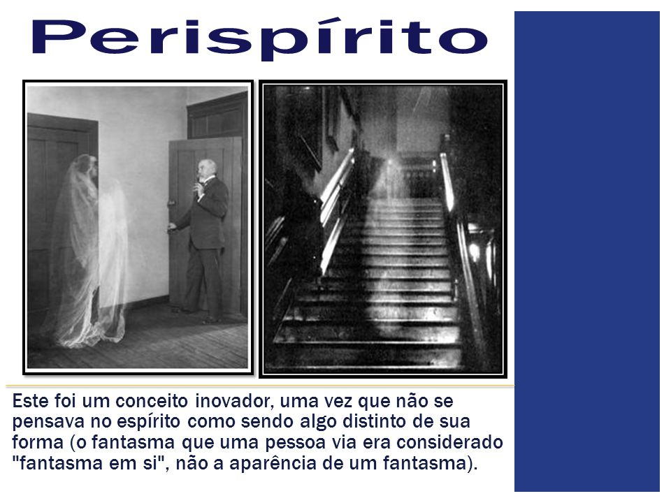 Perispírito Its first use was in a commentary (by Kardec) to the answer given by the spirits to the 93rd question of the Spirits Book: