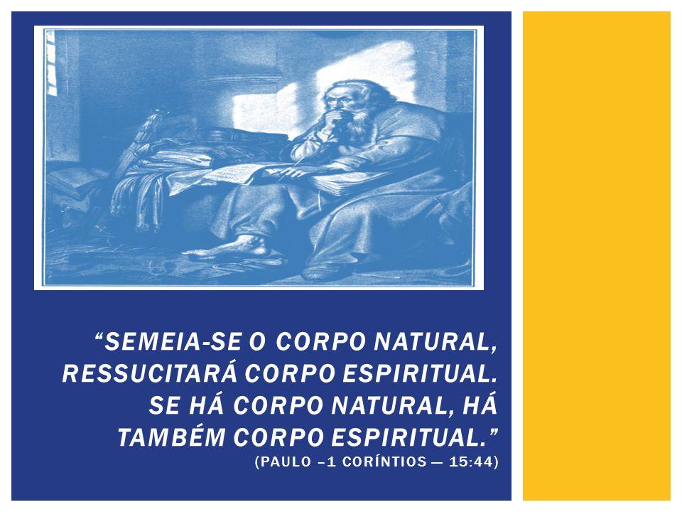 Semeia-se o corpo natural, ressucitará corpo espiritual