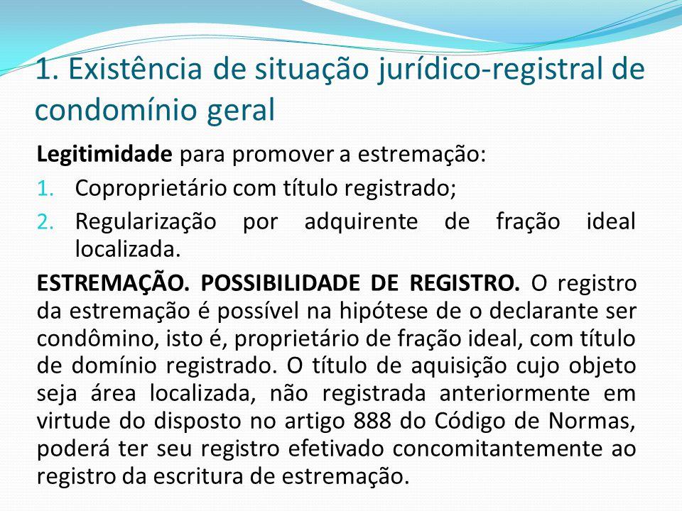 1. Existência de situação jurídico-registral de condomínio geral