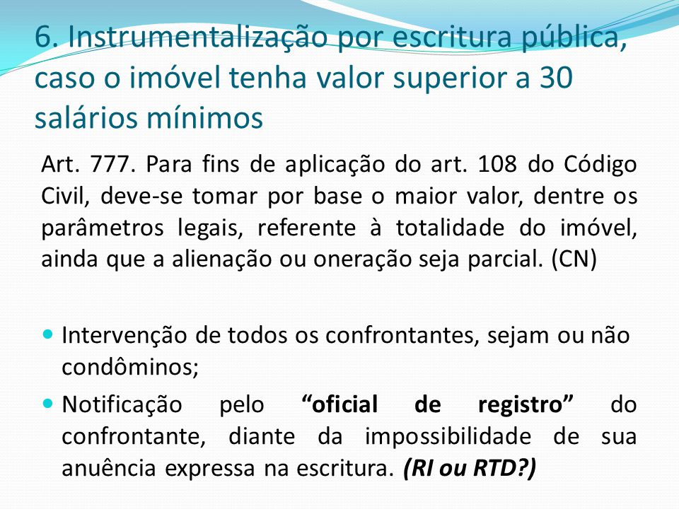 6. Instrumentalização por escritura pública, caso o imóvel tenha valor superior a 30 salários mínimos