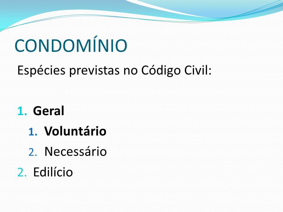 CONDOMÍNIO Espécies previstas no Código Civil: Geral Voluntário