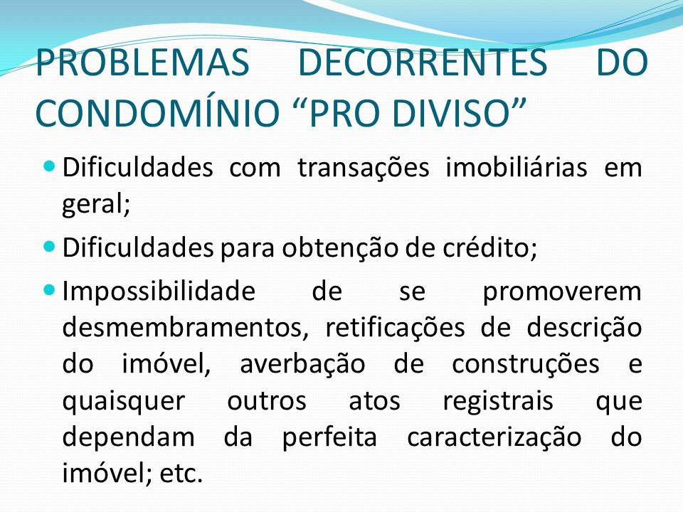 PROBLEMAS DECORRENTES DO CONDOMÍNIO PRO DIVISO