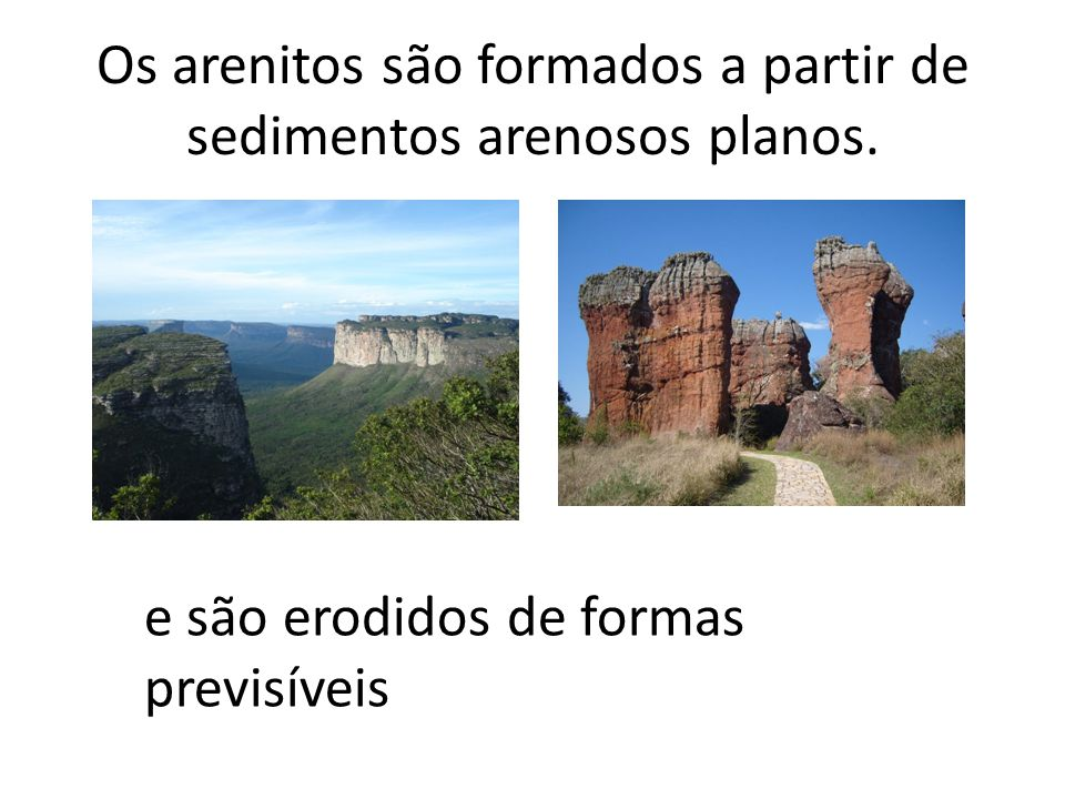 Os arenitos são formados a partir de sedimentos arenosos planos.