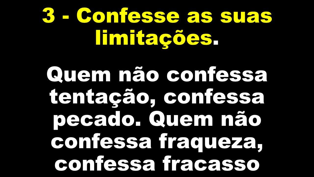 3 - Confesse as suas limitações