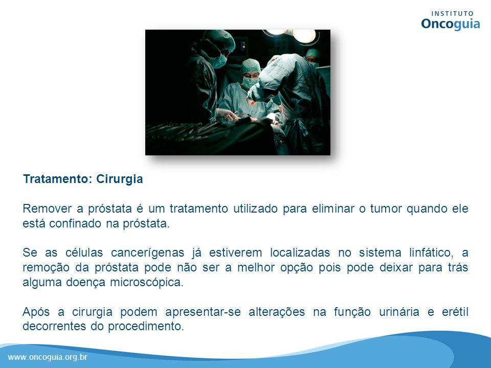Tratamento: Cirurgia Remover a próstata é um tratamento utilizado para eliminar o tumor quando ele está confinado na próstata.