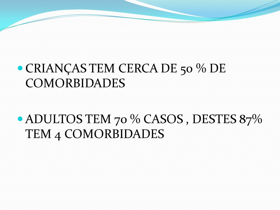 CRIANÇAS TEM CERCA DE 50 % DE COMORBIDADES