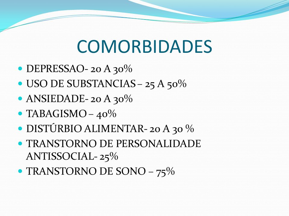 COMORBIDADES DEPRESSAO- 20 A 30% USO DE SUBSTANCIAS – 25 A 50%