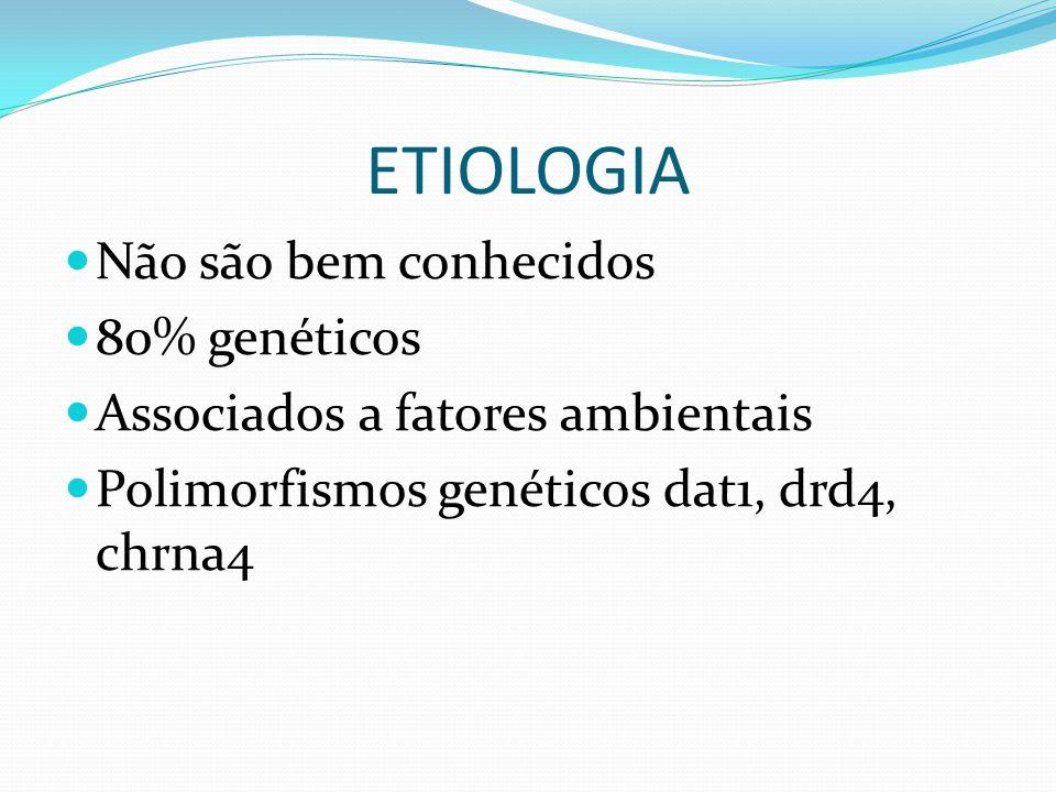 ETIOLOGIA Não são bem conhecidos 80% genéticos