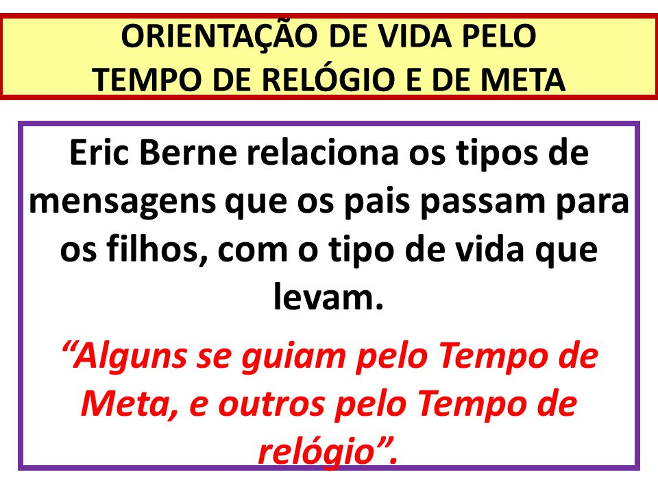 ORIENTAÇÃO DE VIDA PELO TEMPO DE RELÓGIO E DE META