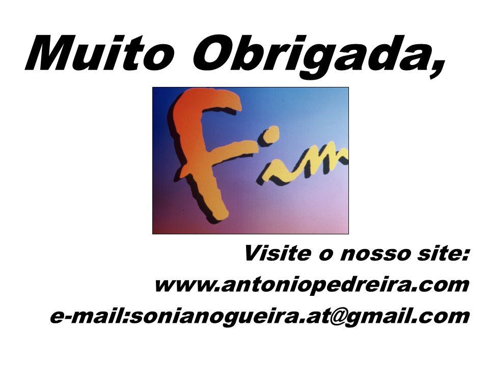 Muito Obrigada, Visite o nosso site: www.antoniopedreira.com