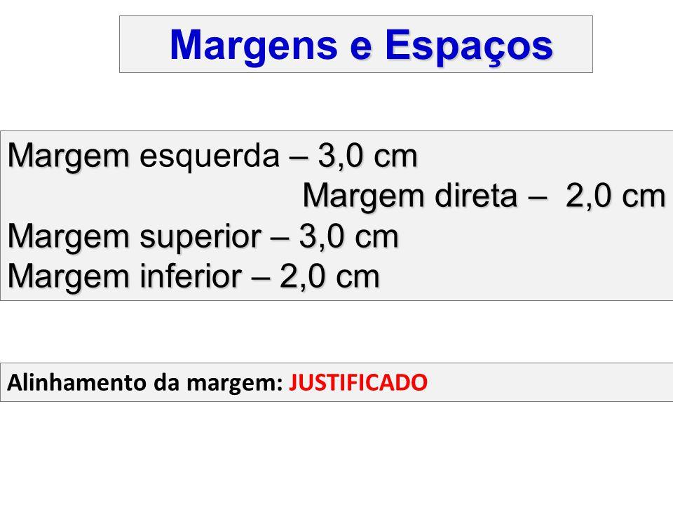 Margens e Espaços Margem esquerda – 3,0 cm Margem direta – 2,0 cm