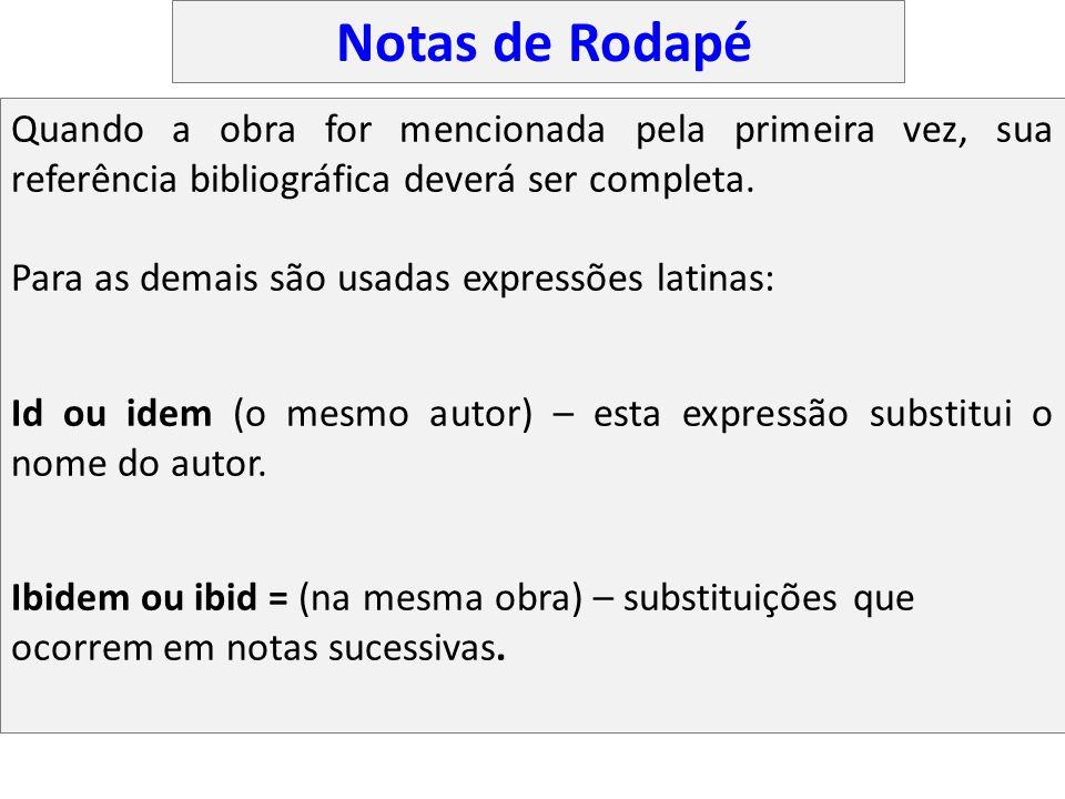 Notas de Rodapé Quando a obra for mencionada pela primeira vez, sua referência bibliográfica deverá ser completa.