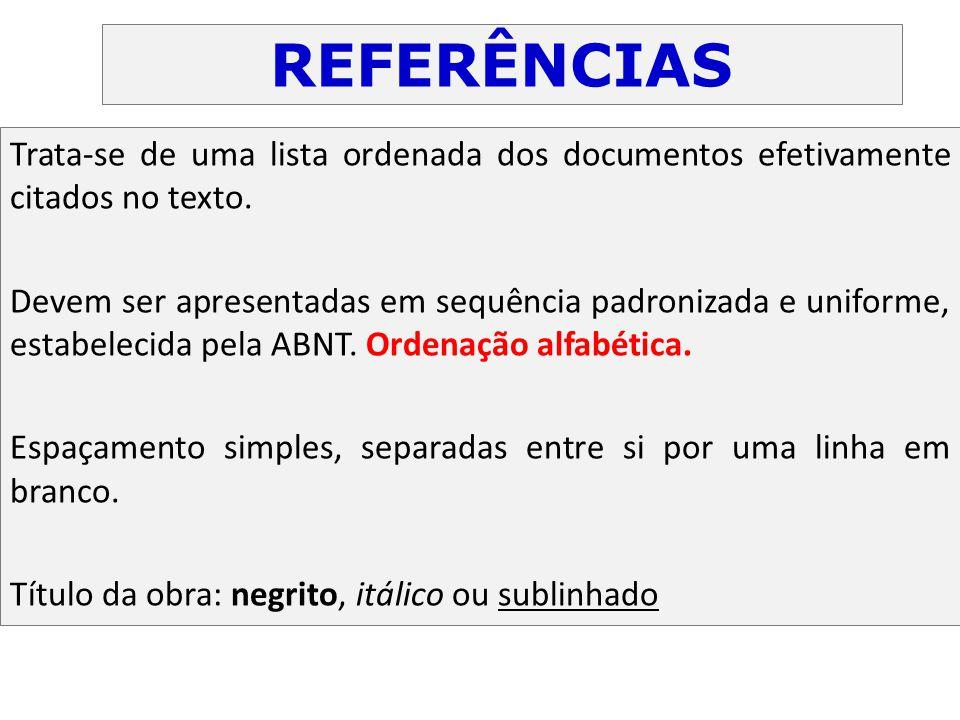 REFERÊNCIAS Trata-se de uma lista ordenada dos documentos efetivamente citados no texto.