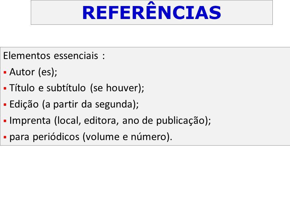 REFERÊNCIAS Elementos essenciais : Autor (es);