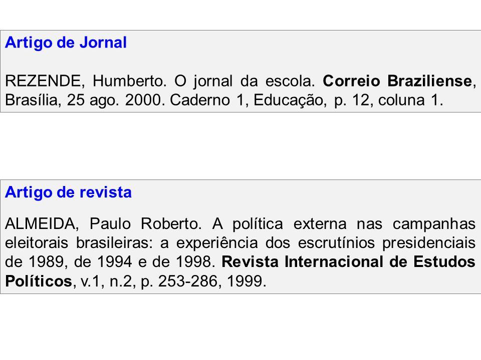 Artigo de Jornal REZENDE, Humberto. O jornal da escola. Correio Braziliense, Brasília, 25 ago. 2000. Caderno 1, Educação, p. 12, coluna 1.